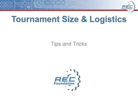 Tournament Size & Logistics Tips and Tricks. Types of Tournaments Small Local Tournaments16 to 24 teams –2 or 3 team alliances Medium Local Tournaments25.