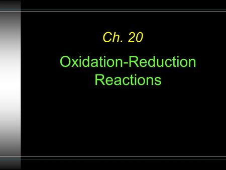 Ch. 20 Oxidation-Reduction Reactions. Types of Reactions There are many different types of reactions: 1.Redox 2.Acid-Base 3.Precipitation.