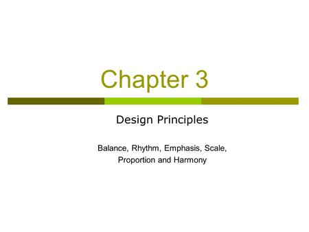 Chapter 3 Design Principles Balance, Rhythm, Emphasis, Scale, Proportion and Harmony.