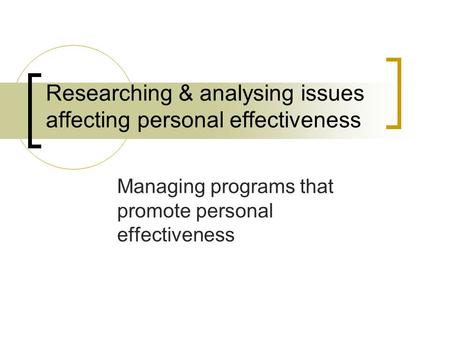 Researching & analysing issues affecting personal effectiveness Managing programs that promote personal effectiveness.
