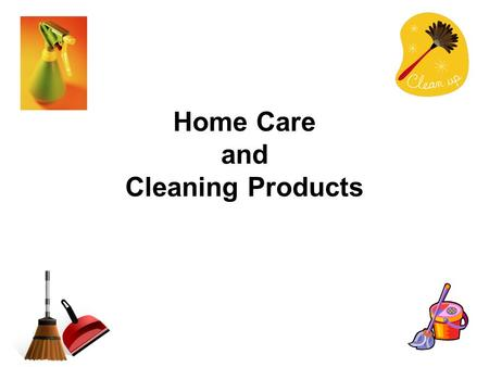 Home Care and Cleaning Products. 1. Helpful Housecleaning Hints: Plan a schedule and organize the work. Certain cleaning jobs are done daily, weekly,
