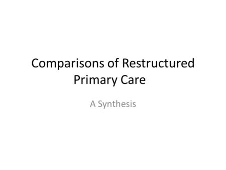 Comparisons of Restructured Primary Care A Synthesis.