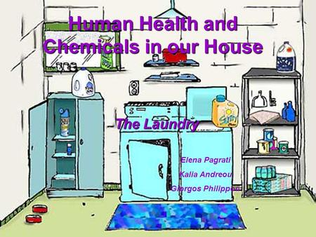 Human Health and Chemicals in our House The Laundry Elena Pagrati Kalia Andreou Giorgos Philippou.