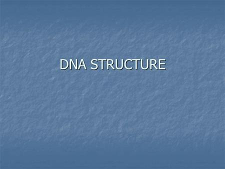 DNA STRUCTURE. NUCLEIC ACIDS Nucleic acids are polymers Nucleic acids are polymers Monomer---nucleotides Monomer---nucleotides Nitrogenous bases Nitrogenous.