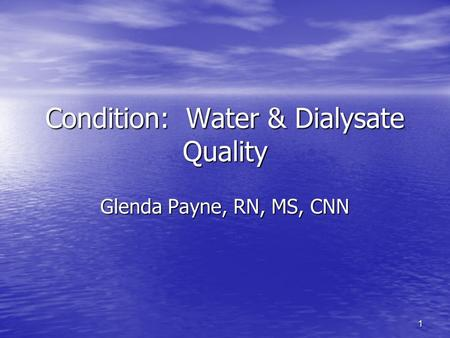 1 Condition: Water & Dialysate Quality Glenda Payne, RN, MS, CNN.