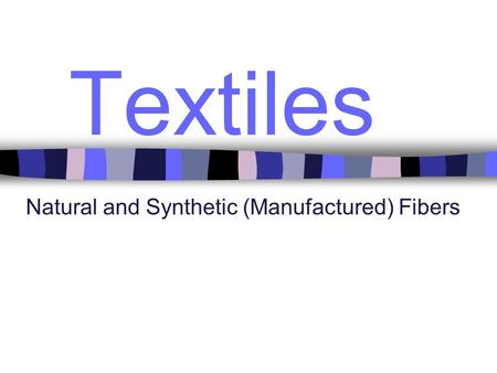 Textiles Natural and Synthetic (Manufactured) Fibers.