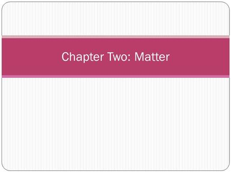 Chapter Two: Matter. Matter Atom-basic unit of matter 1. Subatomic particles- protons, neutrons, electrons A. Protons- positive charge, center of atom.