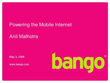 1 Powering the Mobile Internet Anil Malhotra May 3, 2006 www.bango.com.