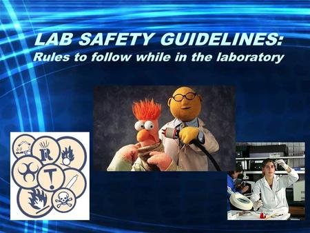 LAB SAFETY GUIDELINES: Rules to follow while in the laboratory.