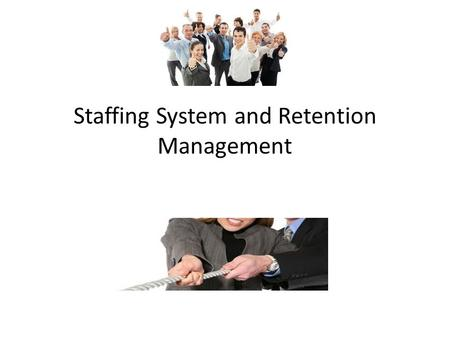Staffing System and Retention Management