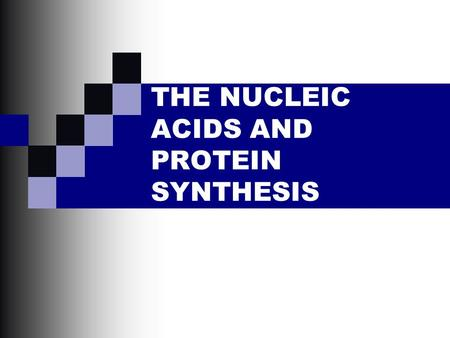 THE NUCLEIC ACIDS AND PROTEIN SYNTHESIS. Friedrich Miescher in 1869 isolated what he called nuclein from the nuclei of pus cells Nuclein was shown to.