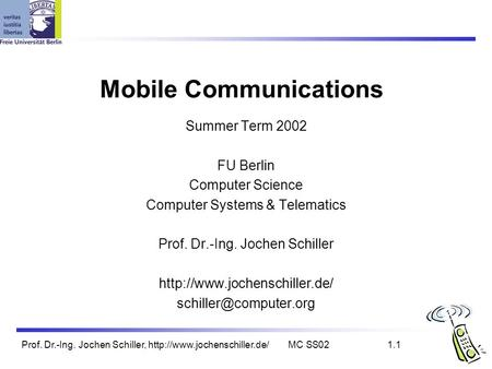 Prof. Dr.-Ing. Jochen Schiller,  SS021.1 Mobile Communications Summer Term 2002 FU Berlin Computer Science Computer Systems.