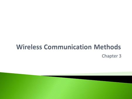 Chapter 3  Help you understand different types of wireless communication methods including: ◦ Bluetooth ◦ Radio  It will help you understand their.