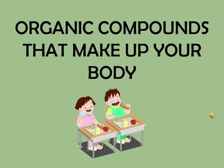 ORGANIC COMPOUNDS THAT MAKE UP YOUR BODY What does 'Organic' mean? Compounds that make up living things and have CARBON in them.