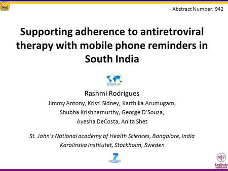 Supporting adherence to antiretroviral therapy with mobile phone reminders in South India Rashmi Rodrigues Jimmy Antony, Kristi Sidney, Karthika Arumugam,