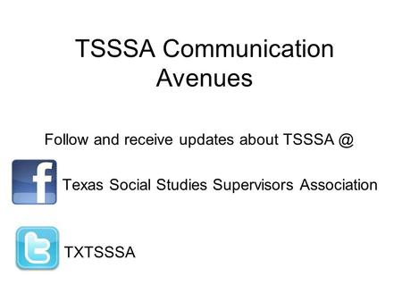 TSSSA Communication Avenues Follow and receive updates about Texas Social Studies Supervisors Association TXTSSSA.