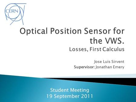 Jose Luis Sirvent Supervisor: Jonathan Emery Student Meeting 19 September 2011.