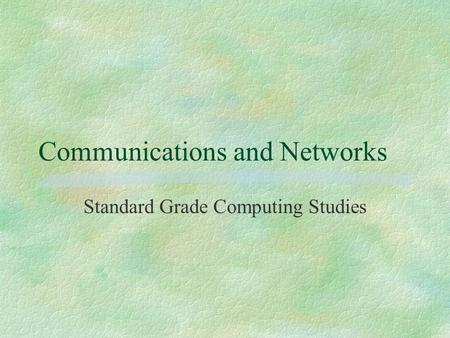 Communications and Networks Standard Grade Computing Studies.