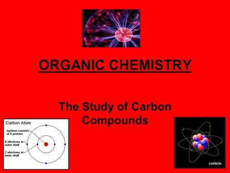 ORGANIC CHEMISTRY The Study of Carbon Compounds.
