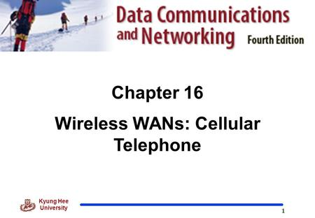 1 Kyung Hee University Chapter 16 Wireless WANs: Cellular Telephone.