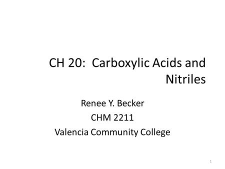 CH 20: Carboxylic Acids and Nitriles Renee Y. Becker CHM 2211 Valencia Community College 1.