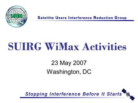 SUIRG WiMax Activities 23 May 2007 Washington, DC.