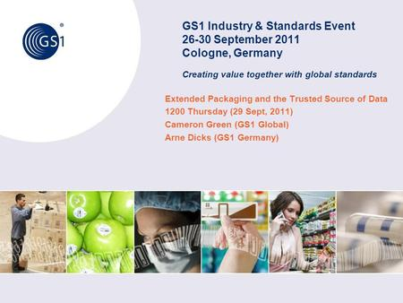 GS1 Industry & Standards Event 26-30 September 2011 Cologne, Germany Creating value together with global standards Extended Packaging and the Trusted Source.