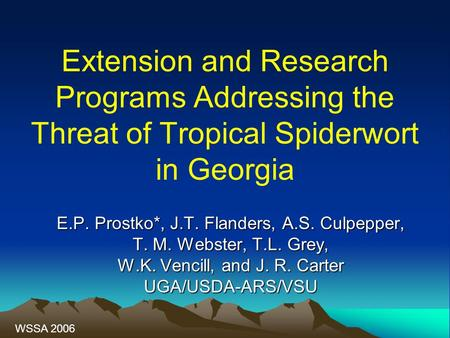 Extension and Research Programs Addressing the Threat of Tropical Spiderwort in Georgia E.P. Prostko*, J.T. Flanders, A.S. Culpepper, T. M. Webster, T.L.