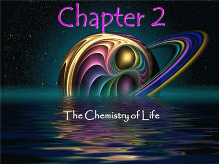 Chapter 2 The Chemistry of Life.