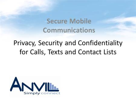 Privacy, Security and Confidentiality for Calls, Texts and Contact Lists Secure Mobile Communications.