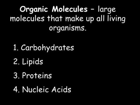 Organic Molecules – large molecules that make up all living organisms.