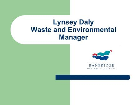Lynsey Daly Waste and Environmental Manager. What's in your bin?