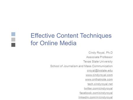 Effective Content Techniques for Online Media Cindy Royal, Ph.D Associate Professor Texas State University School of Journalism and Mass Communication.