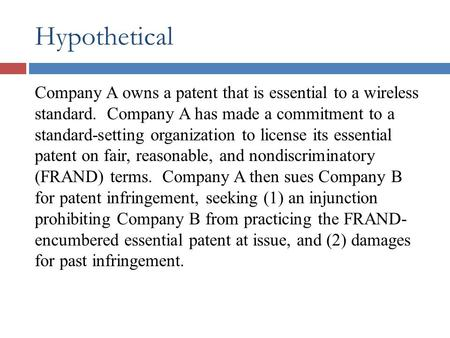 Hypothetical Company A owns a patent that is essential to a wireless standard. Company A has made a commitment to a standard-setting organization to license.