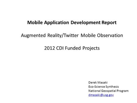 Mobile Application Development Report Augmented Reality/Twitter Mobile Observation 2012 CDI Funded Projects Derek Masaki Eco-Science Synthesis National.