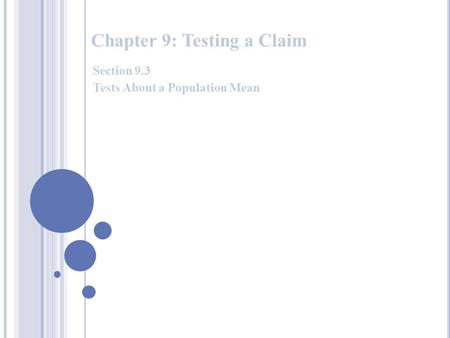 Chapter 9: Testing a Claim Section 9.3 Tests About a Population Mean.