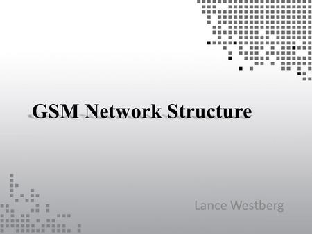 GSM Network Structure Lance Westberg. GSM Standard Architecture.