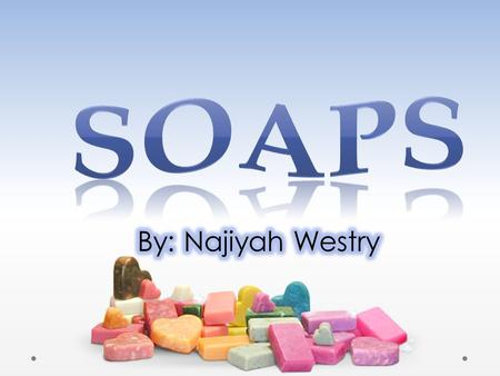  Soap- A substance used for washing and cleansing purposes  Soaps are water-soluble sodium or potassium salts.