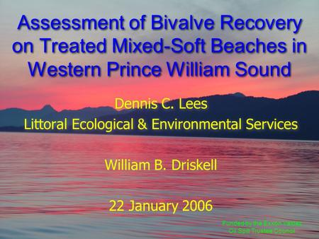 Assessment of Bivalve Recovery on Treated Mixed-Soft Beaches in Western Prince William Sound Dennis C. Lees Littoral Ecological & Environmental Services.