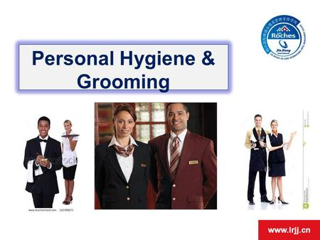 Www.lrjj.cn Personal Hygiene & Grooming. www.lrjj.cn Objectives By the end of this session students will learn… The importance of Personal Hygiene and.