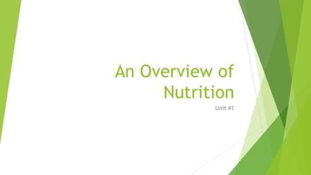 An Overview of Nutrition Unit #1. Essential Vocabulary  Nutrition:  The science of foods and the nutrients and other substances they contain, and their.
