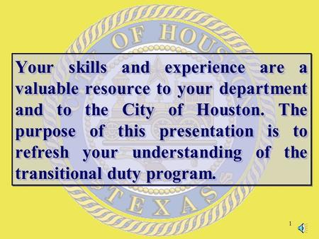 1 Your skills and experience are a valuable resource to your department and to the City of Houston. The purpose of this presentation is to refresh your.