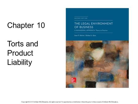 Chapter 10 Torts and Product Liability Copyright © 2015 McGraw-Hill Education. All rights reserved. No reproduction or distribution without the prior written.