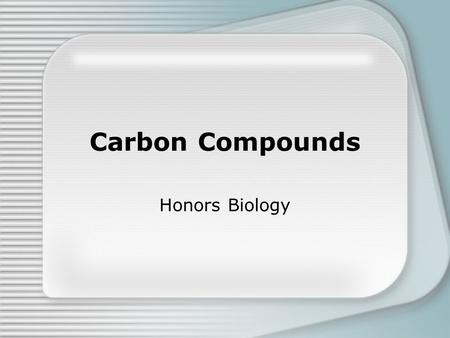 Carbon Compounds Honors Biology. Organic Compounds Contain C Carbon is special because it contains 4 valence electrons – giving it the ability to form.