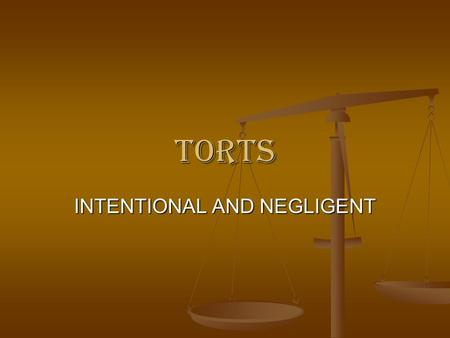 TORTS INTENTIONAL AND NEGLIGENT. The Elements of an Intentional Tort 1. An intentional tort. 2. An injury. 3. Tort was the proximate cause of injury.