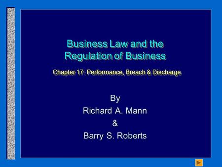 Business Law and the Regulation of Business Chapter 17: Performance, Breach & Discharge By Richard A. Mann & Barry S. Roberts.
