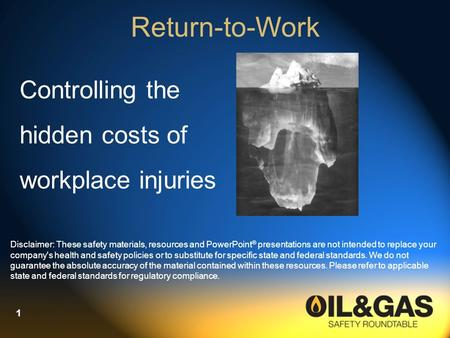 Return-to-Work Controlling the hidden costs of workplace injuries Disclaimer: These safety materials, resources and PowerPoint ® presentations are not.