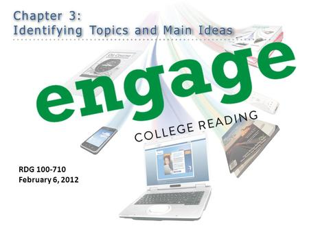 Chapter 3: Identifying Topics and Main Ideas RDG 100-710 February 6, 2012.