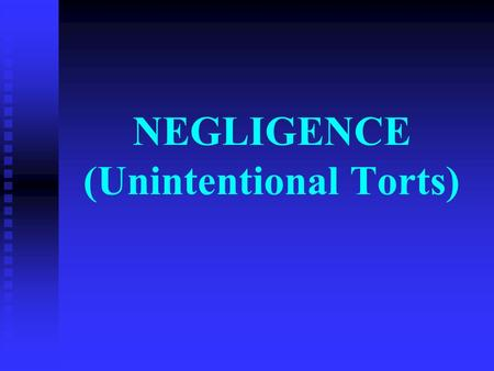 "NEGLIGENCE (Unintentional Torts). The elements of negligence: * Negligence * Duty of Care * Standard of Care * Foreseeability * ""reasonable person"" *"