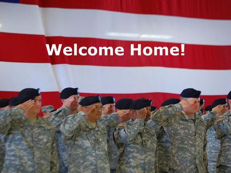 1 Welcome Home!. 2 What makes up the federal agency, The Veterans Administration (VA) Health (VHA) 5 years grandfathered in after return from deployment.